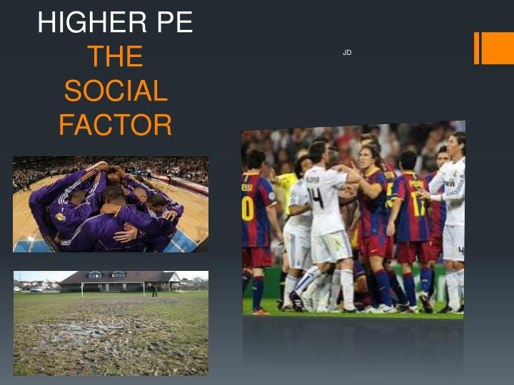 Higher pe the social factor