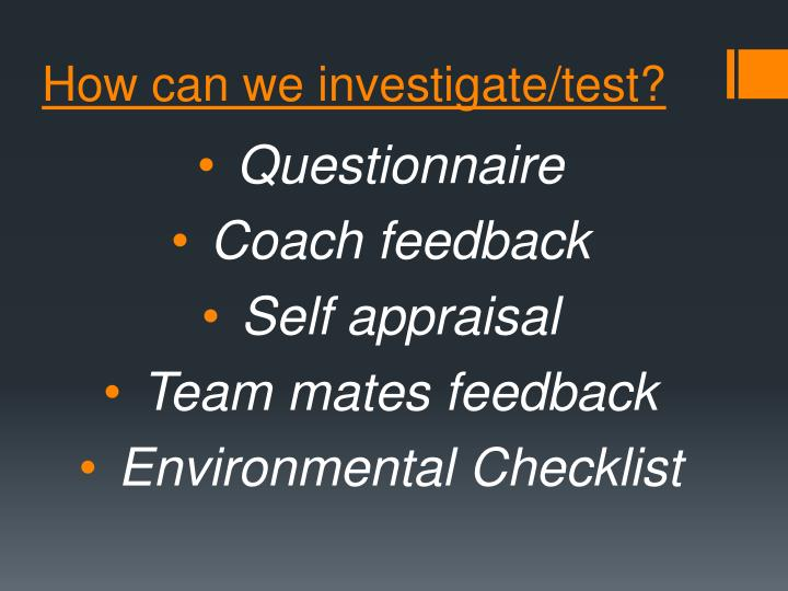 How can we investigate/test?