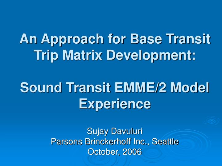 an approach for base transit trip matrix development sound transit emme 2 model experience