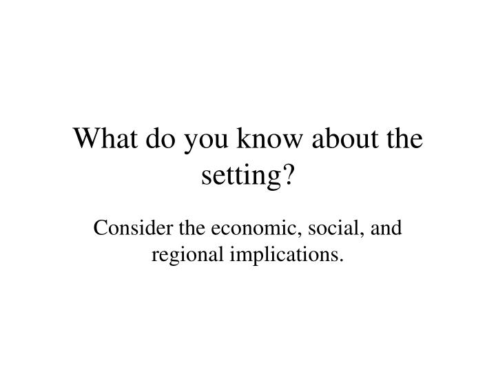 What do you know about the setting?