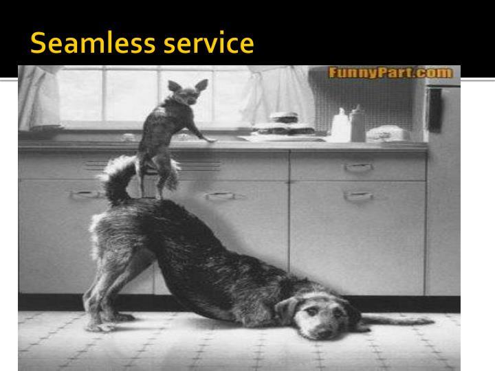 Seamless service