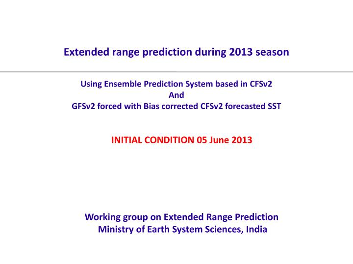Extended range prediction during 2013 season