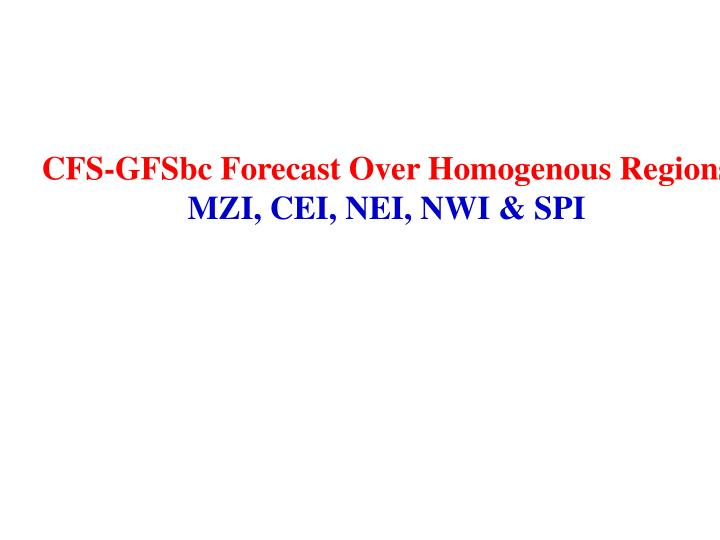 CFS-GFSbc Forecast Over Homogenous Regions
