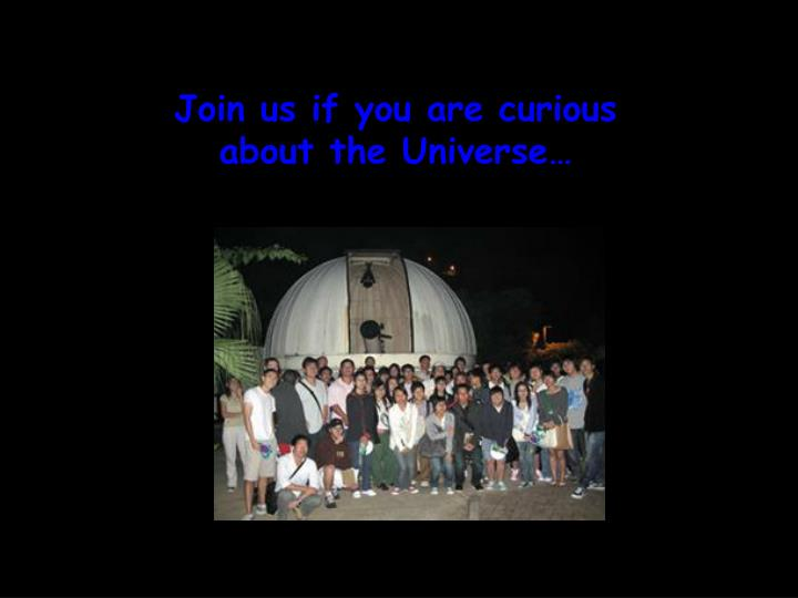 Join us if you are curious about the Universe…