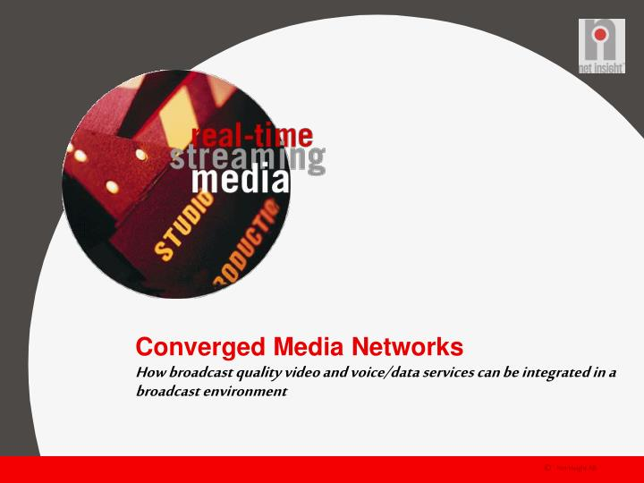 Converged Media Networks