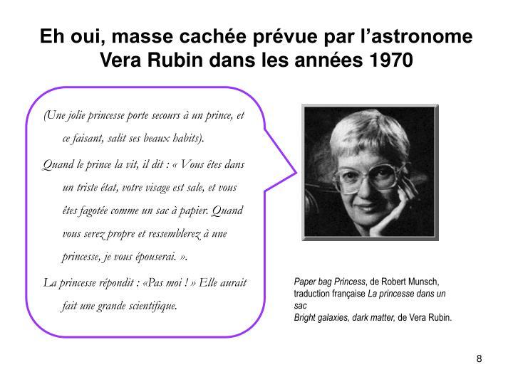 Eh oui, masse cachée prévue par l'astronome Vera Rubin dans les années 1970