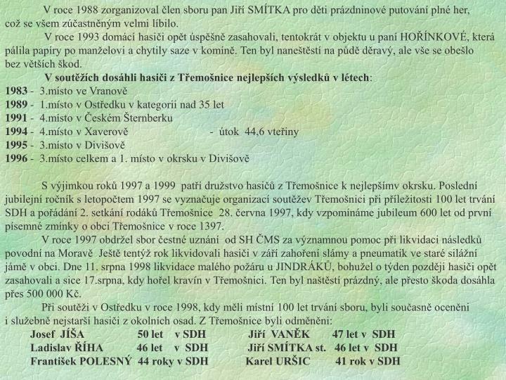Vroce 1988 zorganizoval člen sboru pan Jiří SMÍTKA pro děti prázdninové putování plné her,