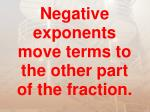 negative exponents move terms to the other part of the fraction