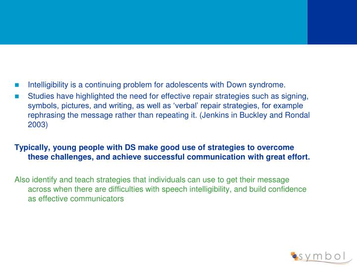 Intelligibility is a continuing problem for adolescents with Down syndrome.