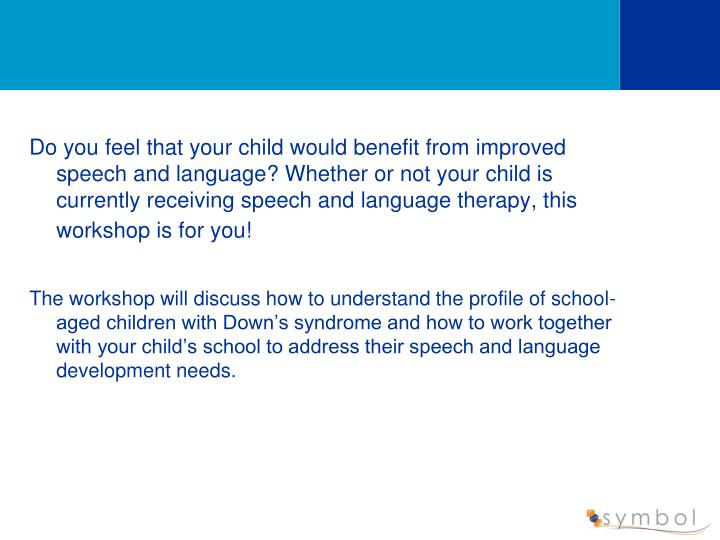 Do you feel that your child would benefit from improved speech and language? Whether or not your chi...