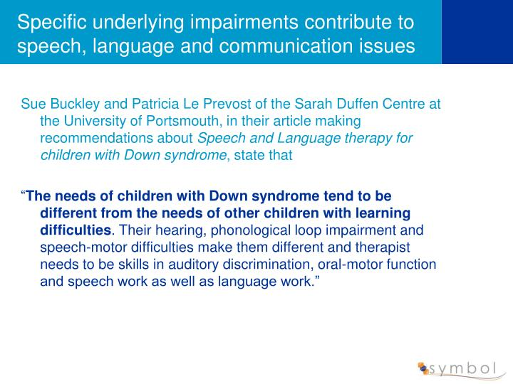Specific underlying impairments contribute to speech, language and communication issues