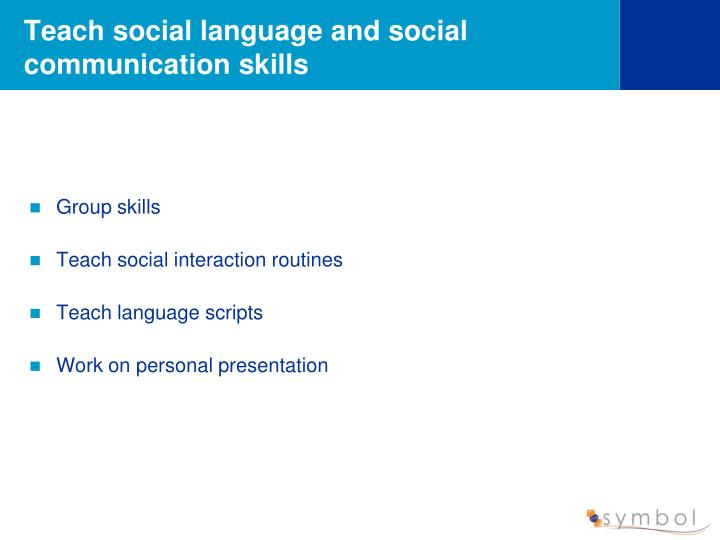 Teach social language and social communication skills