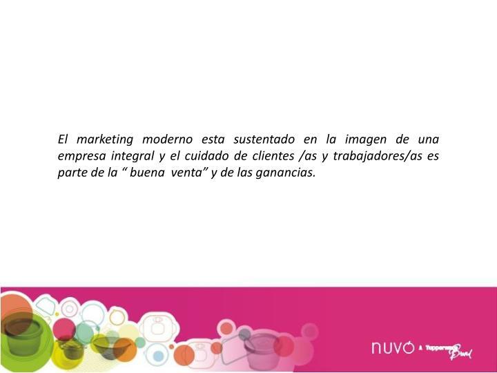 """El marketing moderno esta sustentado en la imagen de una empresa integral y el cuidado de clientes /as y trabajadores/as es parte de la """" buena  venta"""" y de las ganancias."""