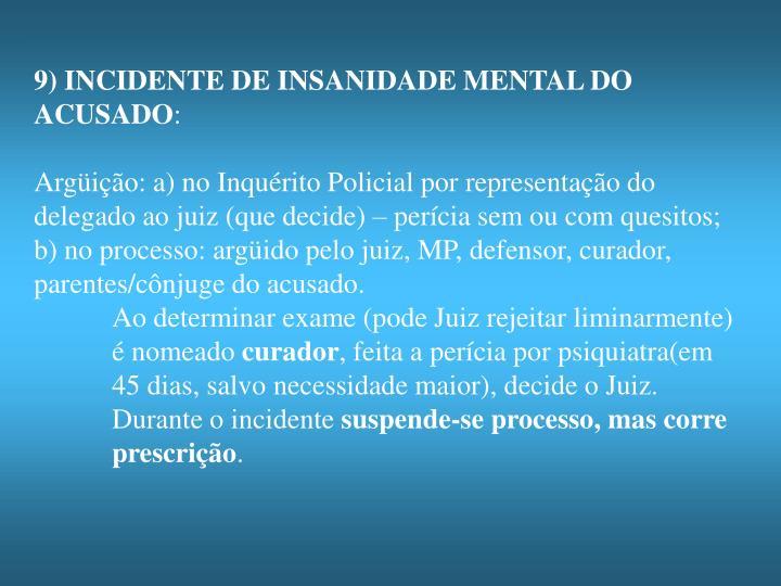 9) INCIDENTE DE INSANIDADE MENTAL DO ACUSADO