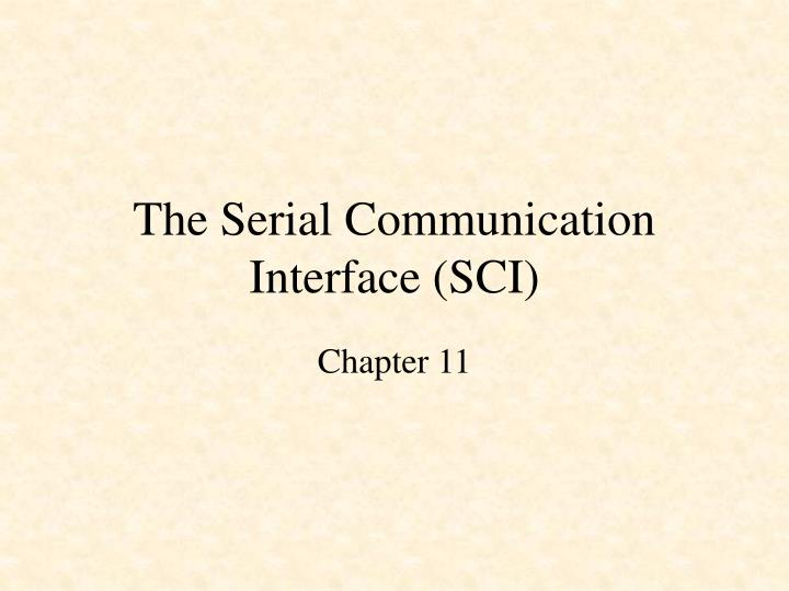 The Serial Communication Interface (SCI)