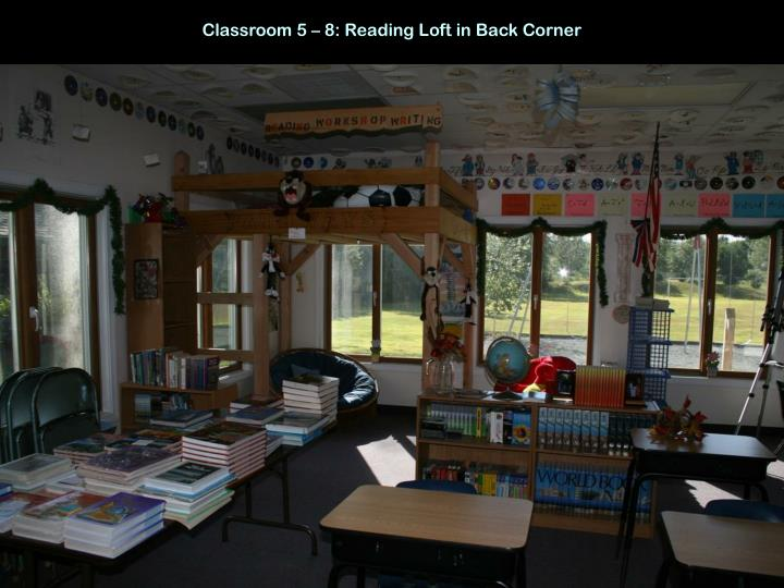 Classroom 5 – 8: Reading Loft in Back Corner