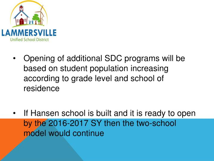Opening of additional SDC programs will be based on student population increasing according to grade level and school of residence