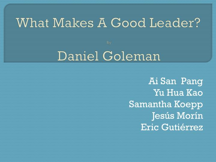 PPT - What Makes A Good Leader? By Daniel Goleman ...