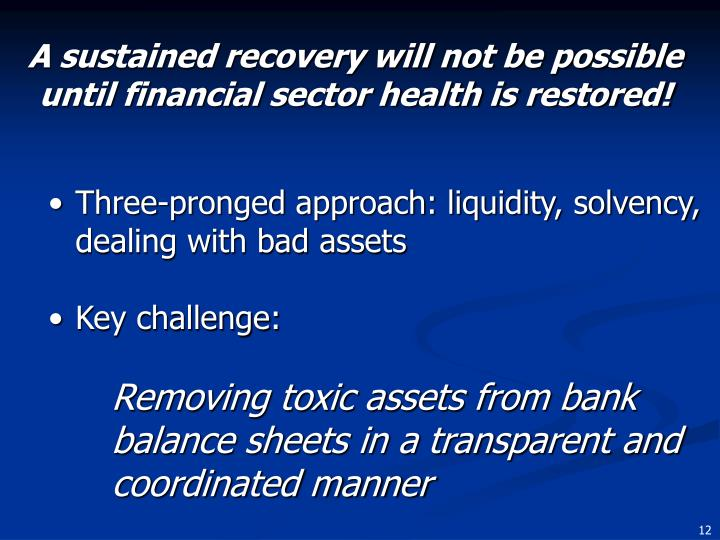 A sustained recovery will not be possible until financial sector health is restored!