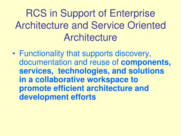RCS in Support of Enterprise Architecture and Service Oriented Architecture