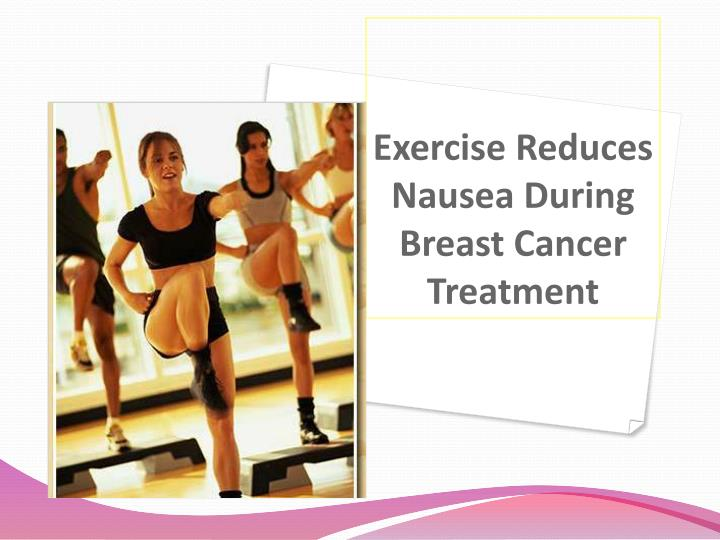 Exercise Reduces Nausea During Breast Cancer Treatment