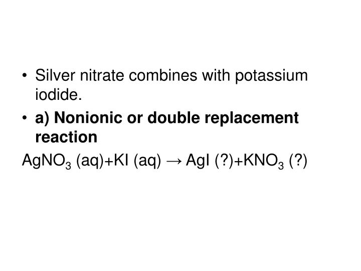 Silver nitrate combines with potassium iodide.