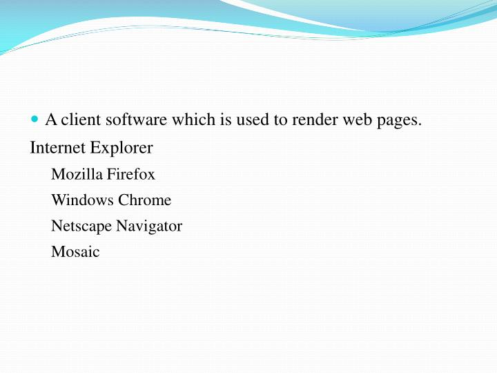 A client software which is used to render web