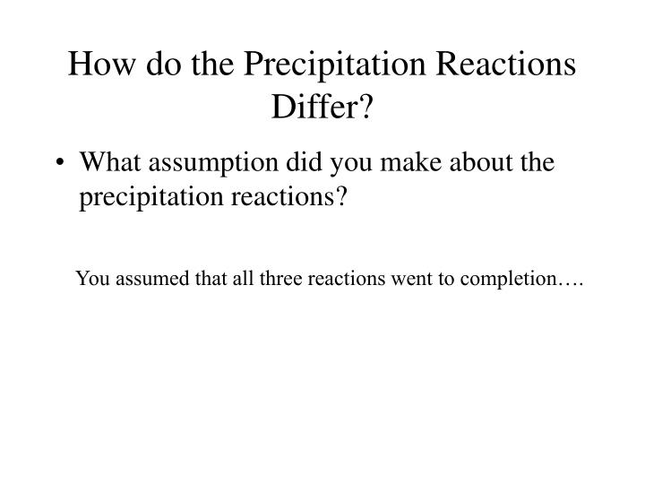 How do the Precipitation Reactions Differ?