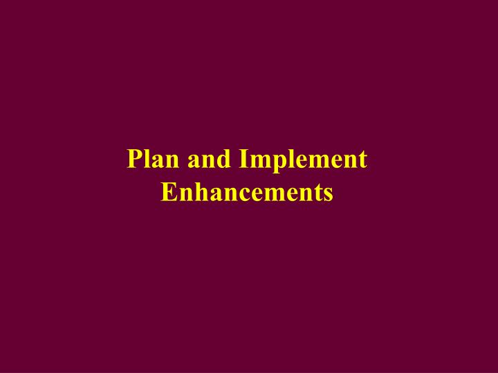 Plan and Implement Enhancements