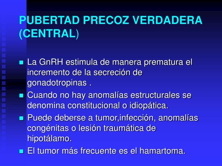 PUBERTAD PRECOZ VERDADERA (CENTRAL