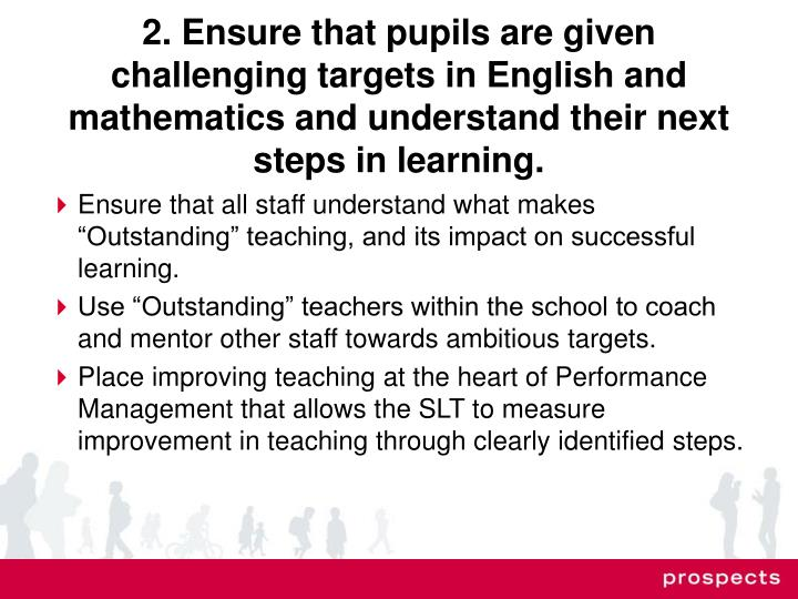 2. Ensure that pupils are given challenging targets in English and mathematics and understand their next steps in learning.