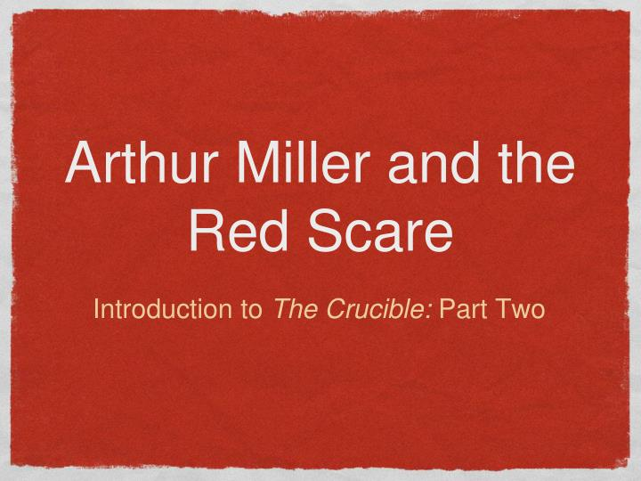 Arthur miller and the red scare