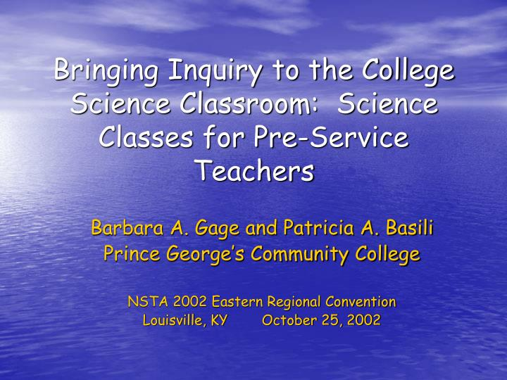 Bringing inquiry to the college science classroom science classes for pre service teachers