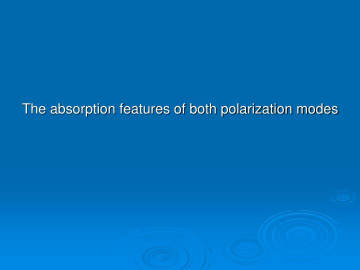 The absorption features of both polarization modes