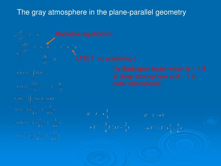 The gray atmosphere in the plane-parallel geometry