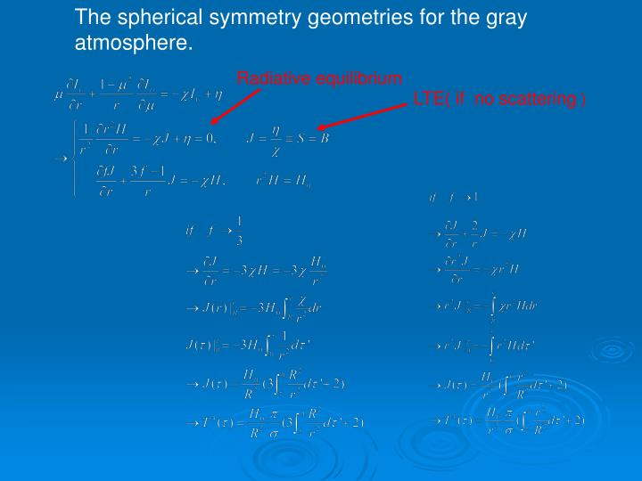 The spherical symmetry geometries for the gray atmosphere.