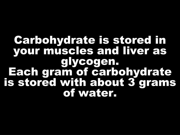 Carbohydrate is stored in your muscles and liver as glycogen.