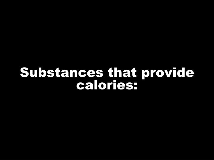 Substances that provide calories: