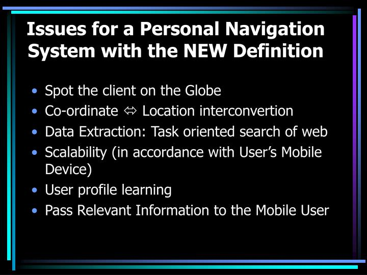 Issues for a Personal Navigation System with the NEW Definition