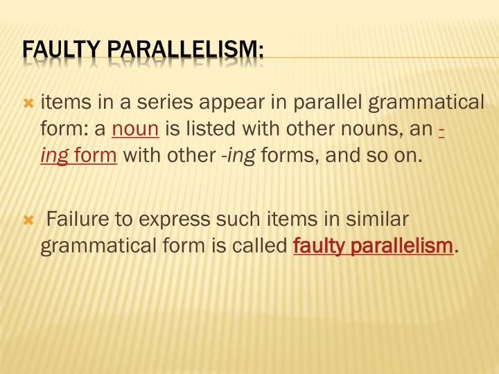 items in a series appear in parallel grammatical form: a