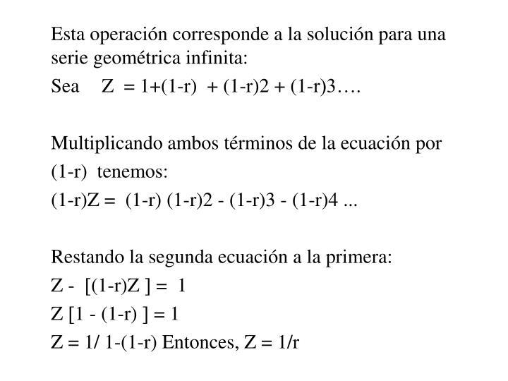 Esta operacin corresponde a la solucin para una serie geomtrica infinita: