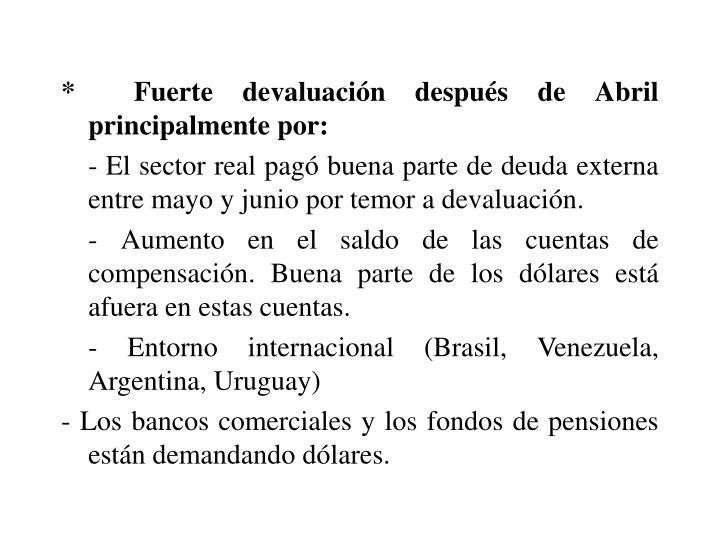 *  Fuerte devaluacin despus de Abril principalmente por: