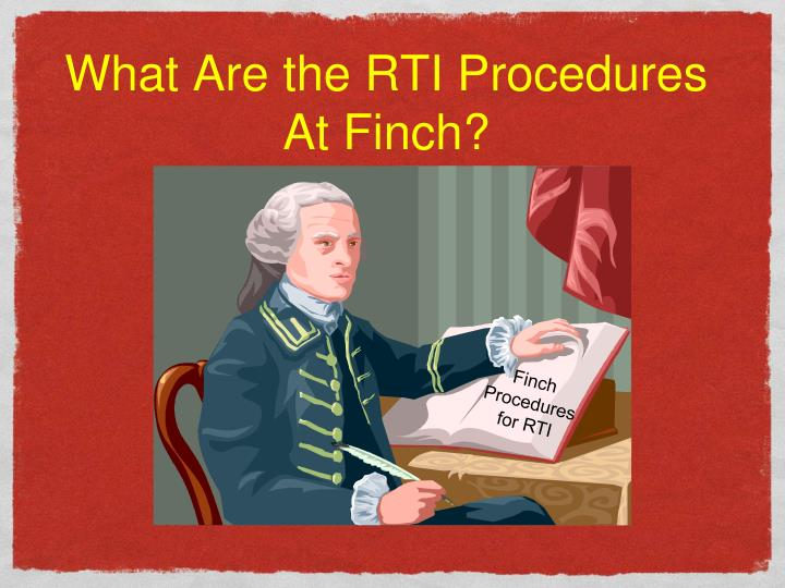 What Are the RTI Procedures At Finch?