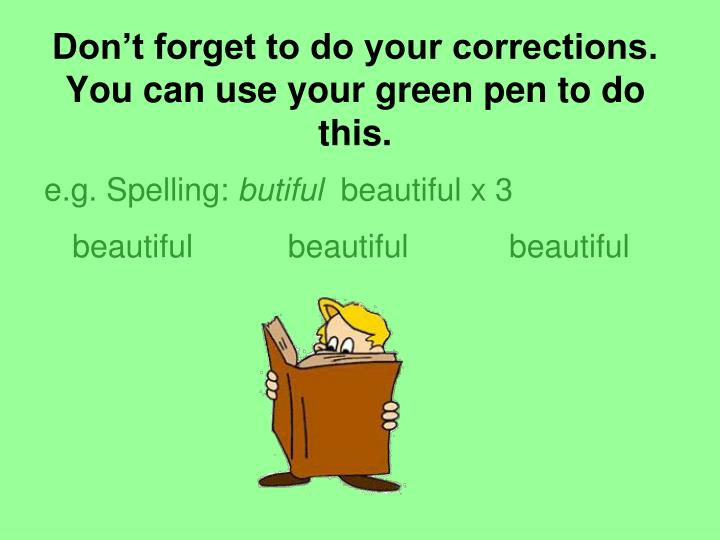 Don't forget to do your corrections.
