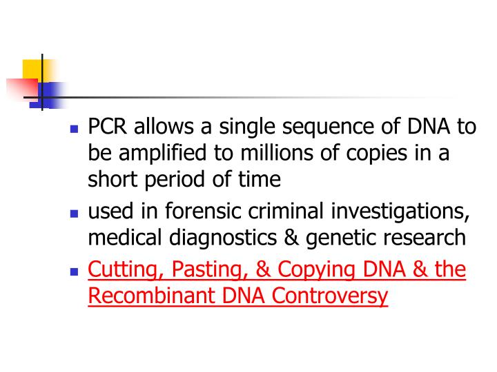 PCR allows a single sequence of DNA to be amplified to millions of copies in a short period of time