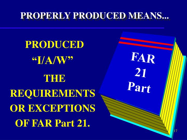 PROPERLY PRODUCED MEANS...