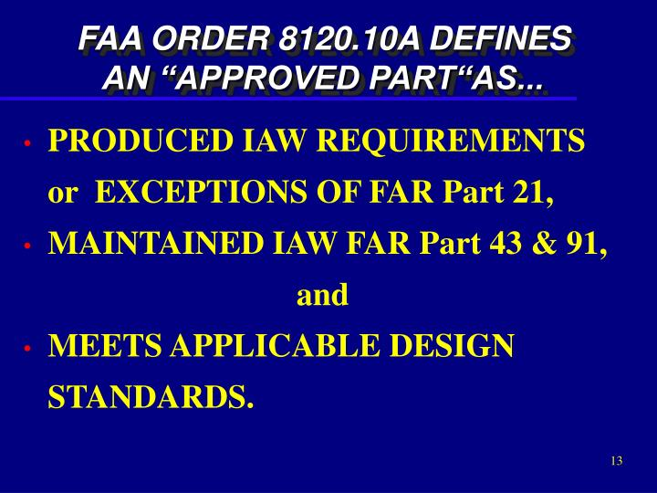 "FAA ORDER 8120.10A DEFINES  AN ""APPROVED PART""AS..."