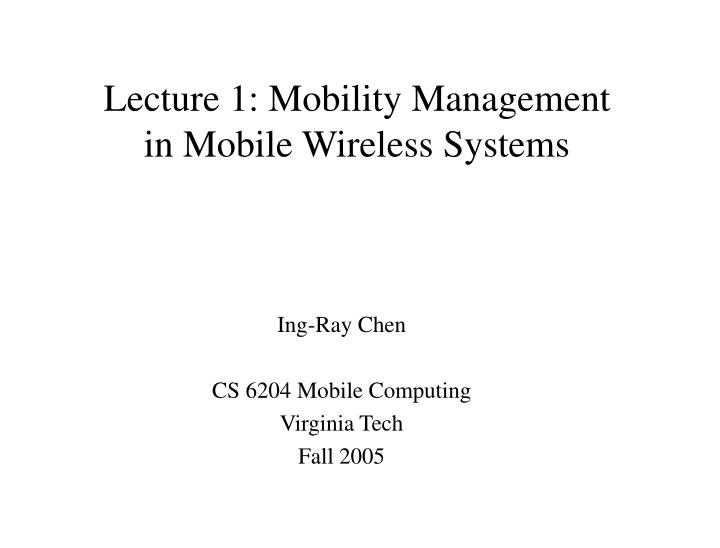 Lecture 1 mobility management in mobile wireless systems
