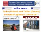 in the news turku finland and tallinn estonia european capitals of culture 2011