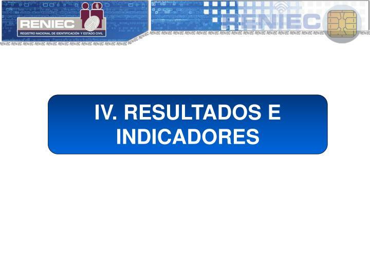 IV. RESULTADOS E INDICADORES